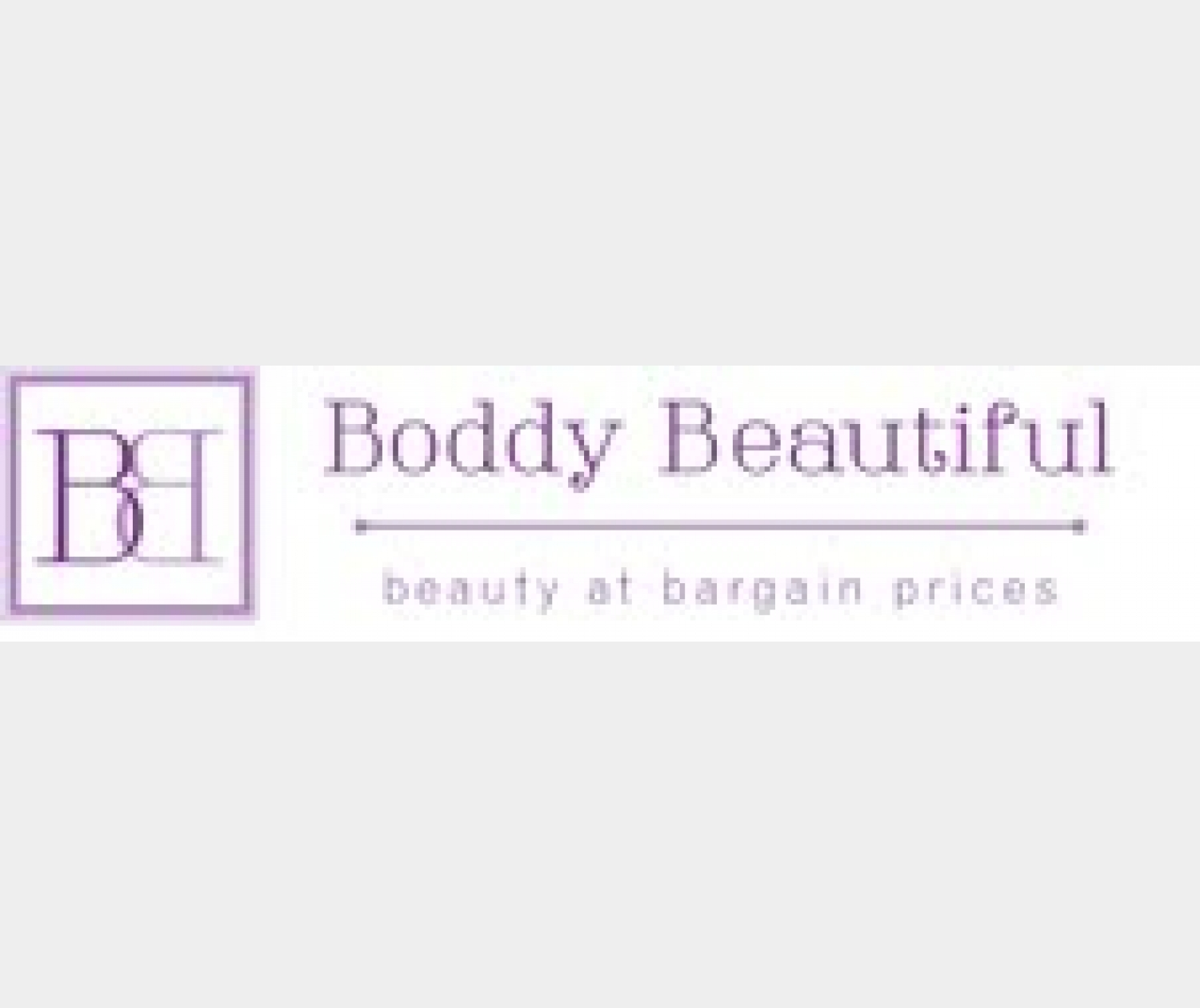 Boddy Beautiful- Beauty at bargain prices!
